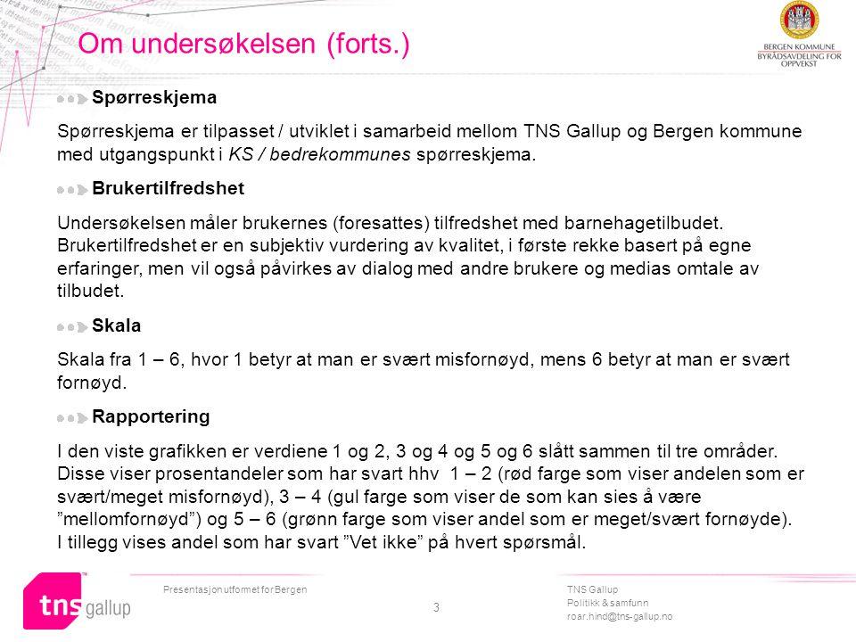 TNS Gallup Politikk & samfunn roar.hind@tns-gallup.no Presentasjon utformet for Bergen 3 Om undersøkelsen (forts.) Spørreskjema Spørreskjema er tilpas