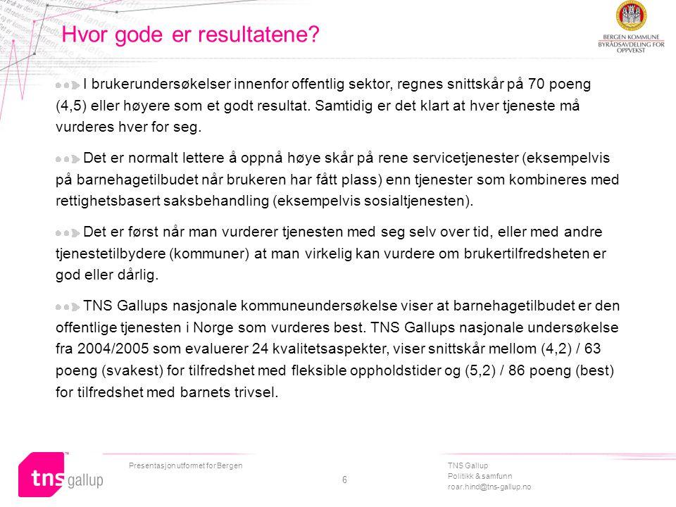 TNS Gallup Politikk & samfunn roar.hind@tns-gallup.no Presentasjon utformet for Bergen 6 Hvor gode er resultatene? I brukerundersøkelser innenfor offe