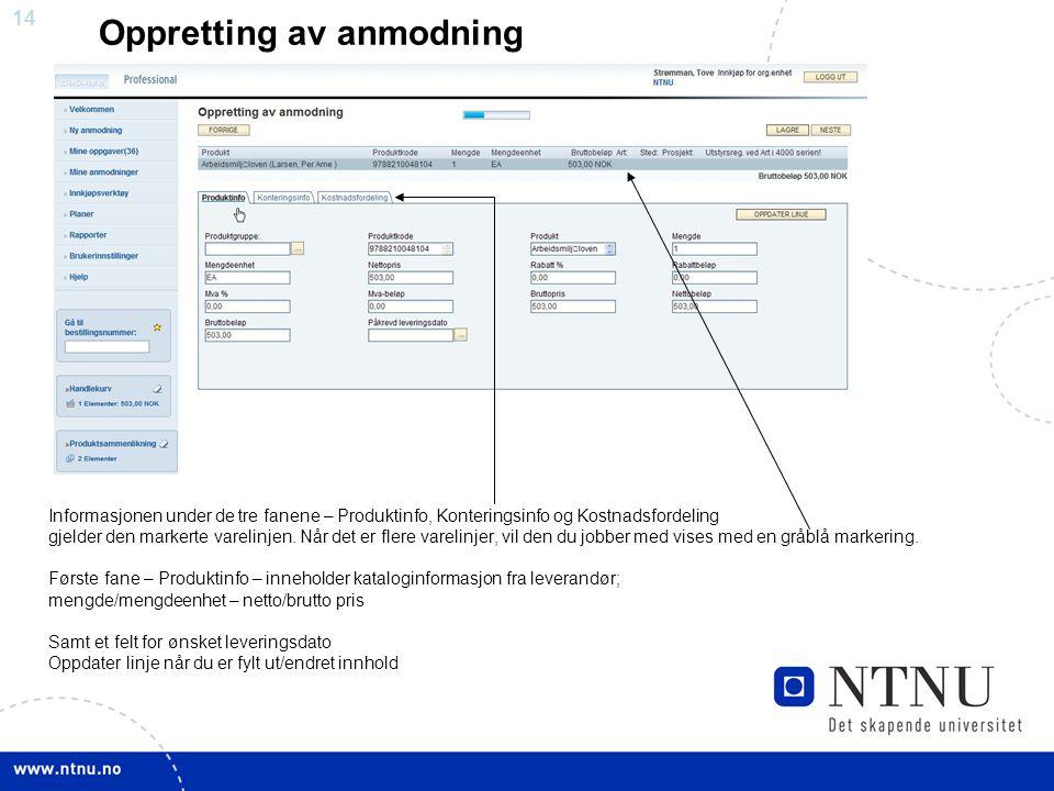 14 Oppretting av anmodning Informasjonen under de tre fanene – Produktinfo, Konteringsinfo og Kostnadsfordeling gjelder den markerte varelinjen.
