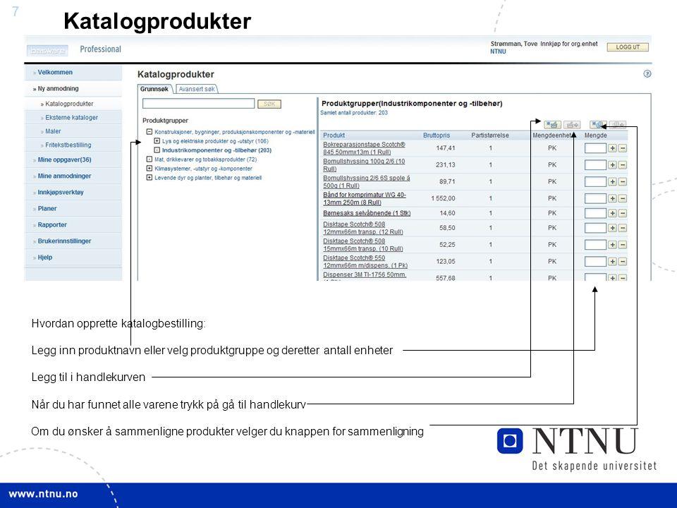 7 Katalogprodukter Hvordan opprette katalogbestilling: Legg inn produktnavn eller velg produktgruppe og deretter antall enheter Legg til i handlekurve
