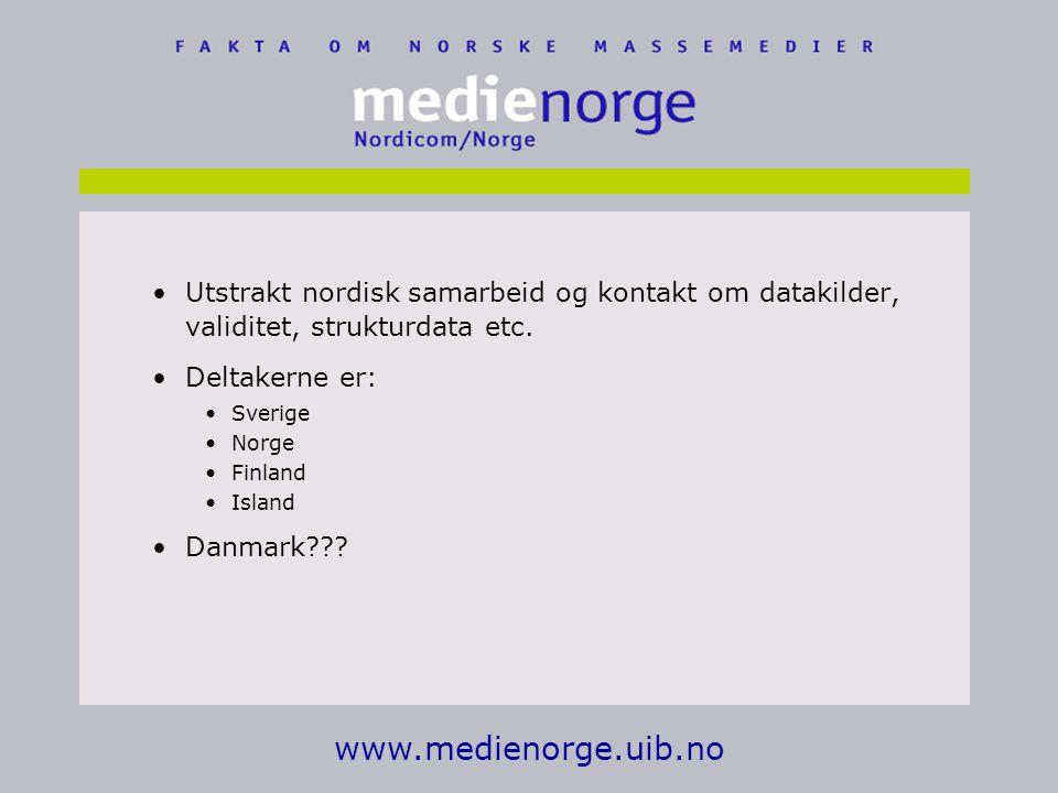 www.medienorge.uib.no Utstrakt nordisk samarbeid og kontakt om datakilder, validitet, strukturdata etc.
