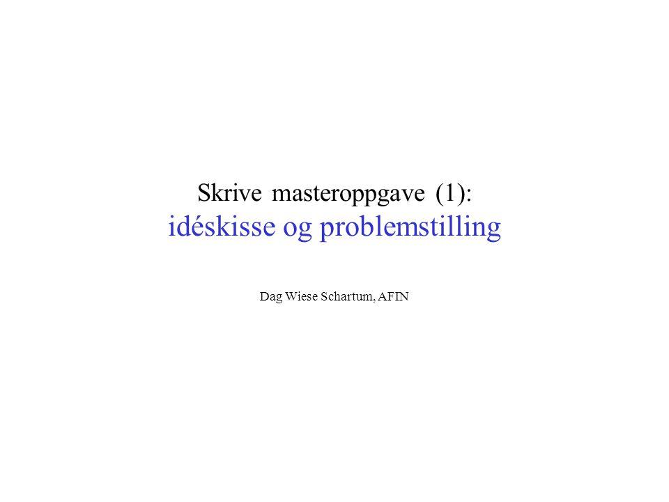Skrive masteroppgave (1): idéskisse og problemstilling Dag Wiese Schartum, AFIN