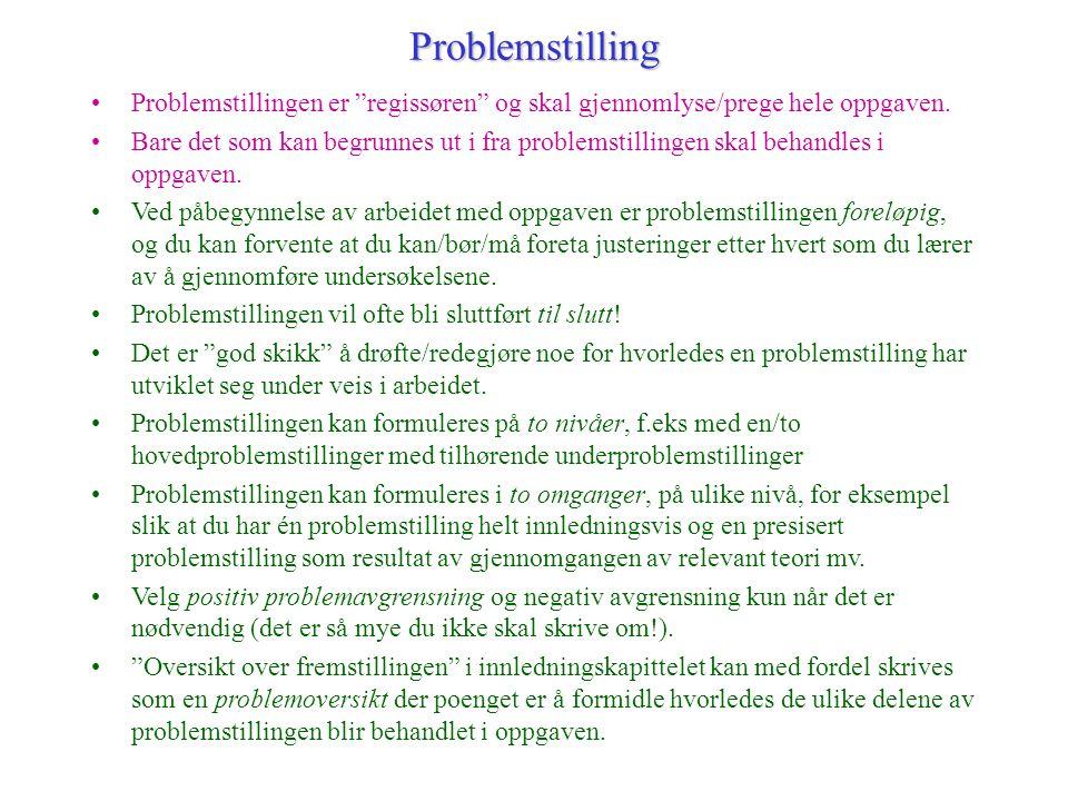 """Problemstilling Problemstillingen er """"regissøren"""" og skal gjennomlyse/prege hele oppgaven. Bare det som kan begrunnes ut i fra problemstillingen skal"""