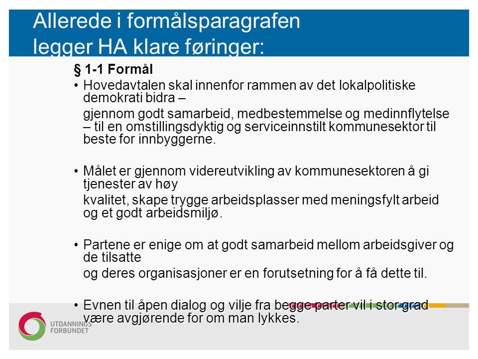 Allerede i formålsparagrafen legger HA klare føringer: § 1-1 Formål Hovedavtalen skal innenfor rammen av det lokalpolitiske demokrati bidra –Hovedavta