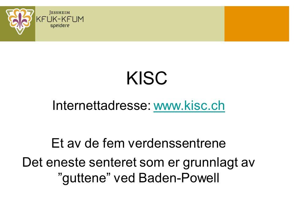 KISC Internettadresse: www.kisc.chwww.kisc.ch Et av de fem verdenssentrene Det eneste senteret som er grunnlagt av guttene ved Baden-Powell