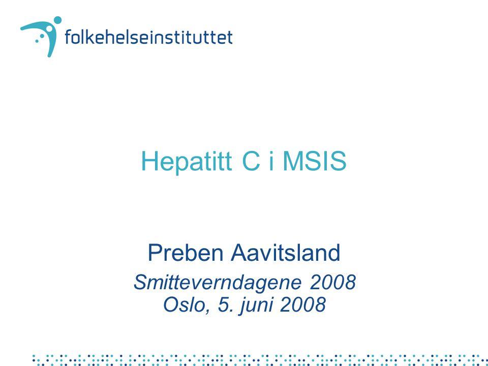 Hepatitt C i MSIS Preben Aavitsland Smitteverndagene 2008 Oslo, 5. juni 2008