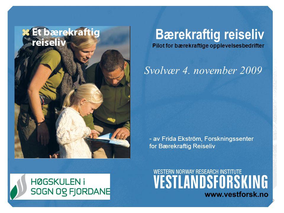 www.vestforsk.no Bærekraftig reiseliv Pilot for bærekraftige opplevelsesbedrifter Svolvær 4. november 2009 - av Frida Ekström, Forskningssenter for Bæ