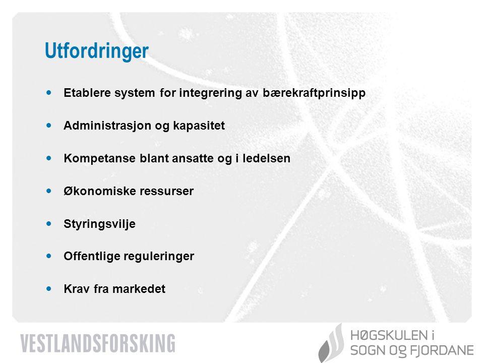 www.vestforsk.no Utfordringer Etablere system for integrering av bærekraftprinsipp Administrasjon og kapasitet Kompetanse blant ansatte og i ledelsen