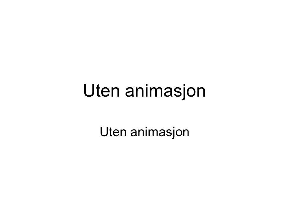 Uten animasjon