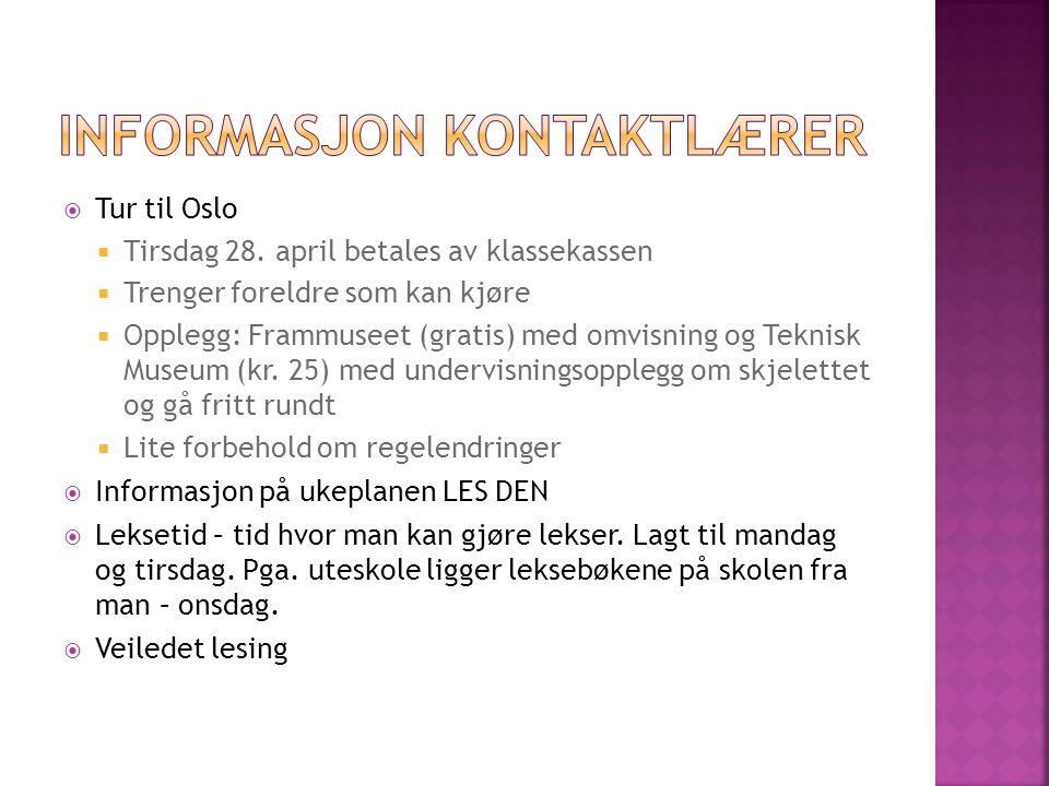  Tur til Oslo  Tirsdag 28. april betales av klassekassen  Trenger foreldre som kan kjøre  Opplegg: Frammuseet (gratis) med omvisning og Teknisk Mu