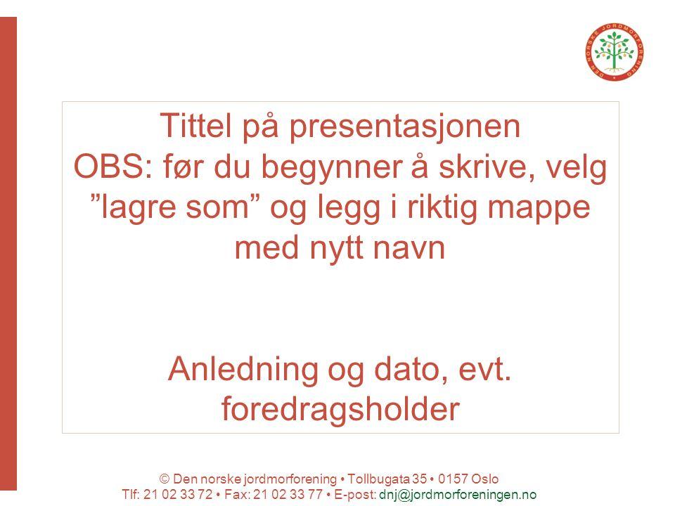 © Den norske jordmorforening Tollbugata 35 0157 Oslo Tlf: 21 02 33 72 Fax: 21 02 33 77 E-post: dnj@jordmorforeningen.no Tittel på presentasjonen OBS: