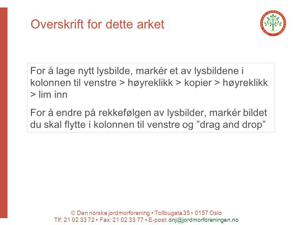 © Den norske jordmorforening Tollbugata 35 0157 Oslo Tlf: 21 02 33 72 Fax: 21 02 33 77 E-post: dnj@jordmorforeningen.no Overskrift for dette arket For