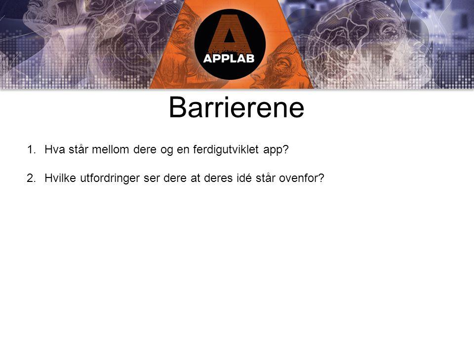 Barrierene 1.Hva står mellom dere og en ferdigutviklet app.