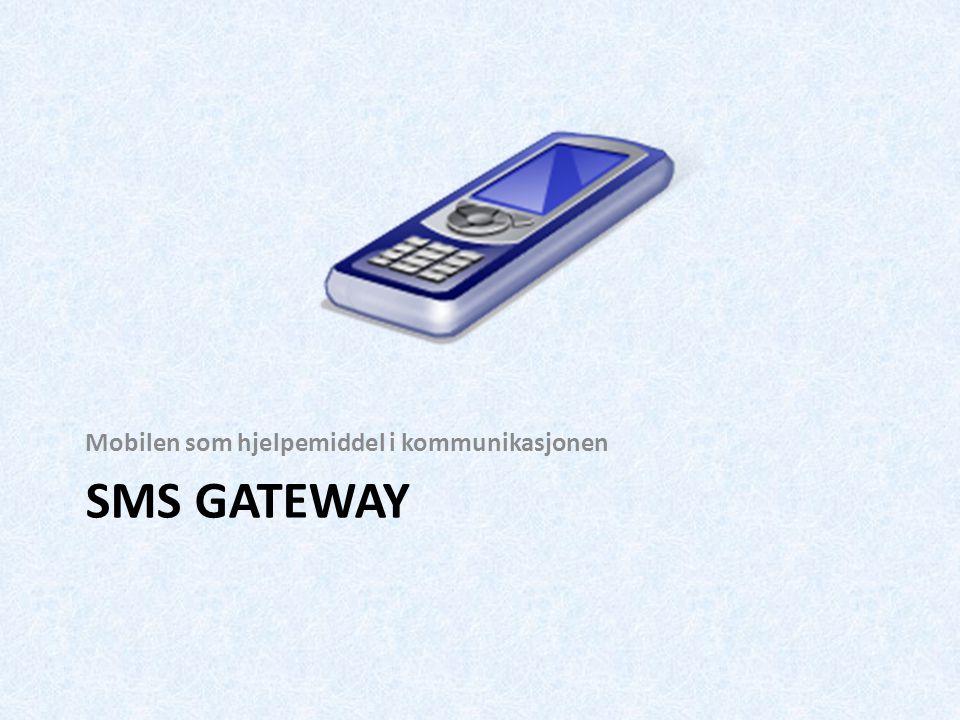 SMS GATEWAY Mobilen som hjelpemiddel i kommunikasjonen