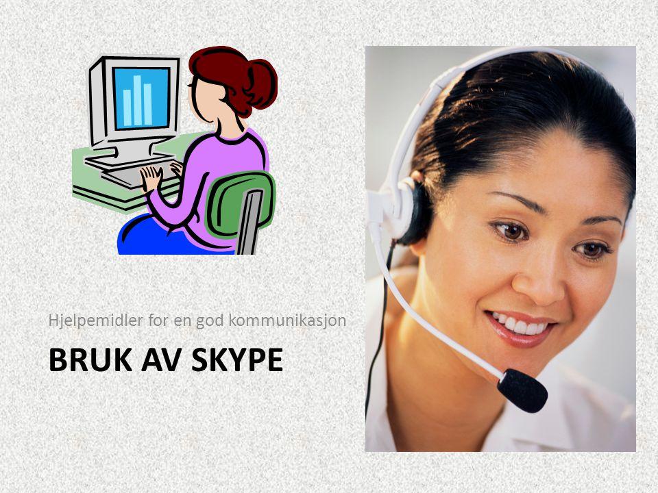 BRUK AV SKYPE Hjelpemidler for en god kommunikasjon