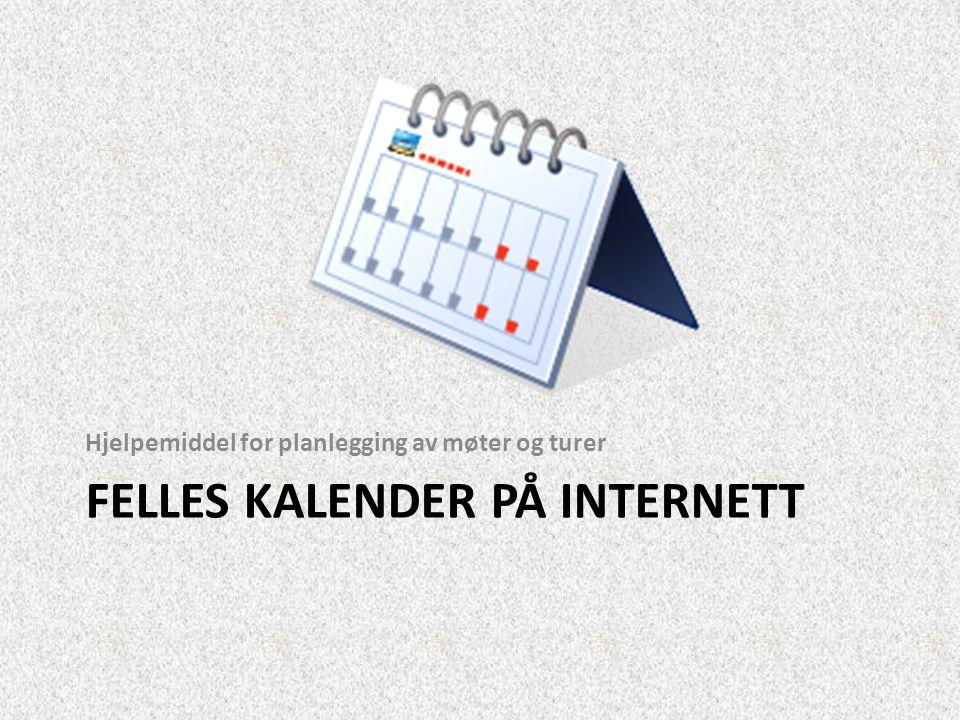 FELLES KALENDER PÅ INTERNETT Hjelpemiddel for planlegging av møter og turer