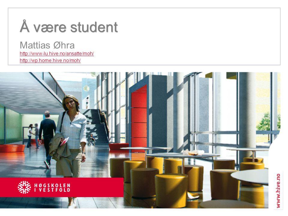 Å være student Mattias Øhra http://www-lu.hive.no/ansatte/moh/ http://www-lu.hive.no/ansatte/moh/ http://wp.home.hive.no/moh/