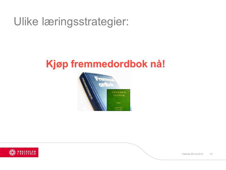 Ulike læringsstrategier: Kjøp fremmedordbok nå! Mattias Øhra 201210