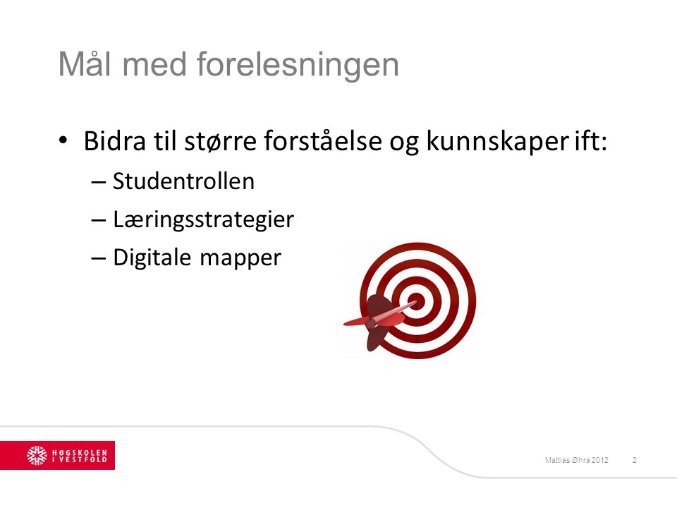 Mål med forelesningen Bidra til større forståelse og kunnskaper ift: – Studentrollen – Læringsstrategier – Digitale mapper Mattias Øhra 20122