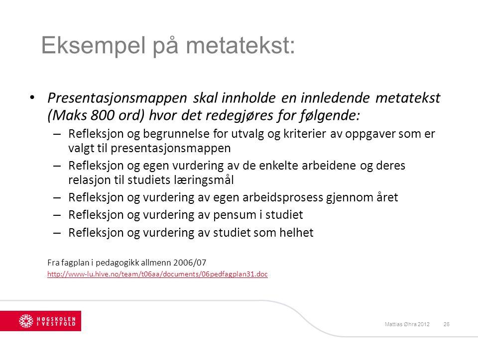 Eksempel på metatekst: Presentasjonsmappen skal innholde en innledende metatekst (Maks 800 ord) hvor det redegjøres for følgende: – Refleksjon og begr