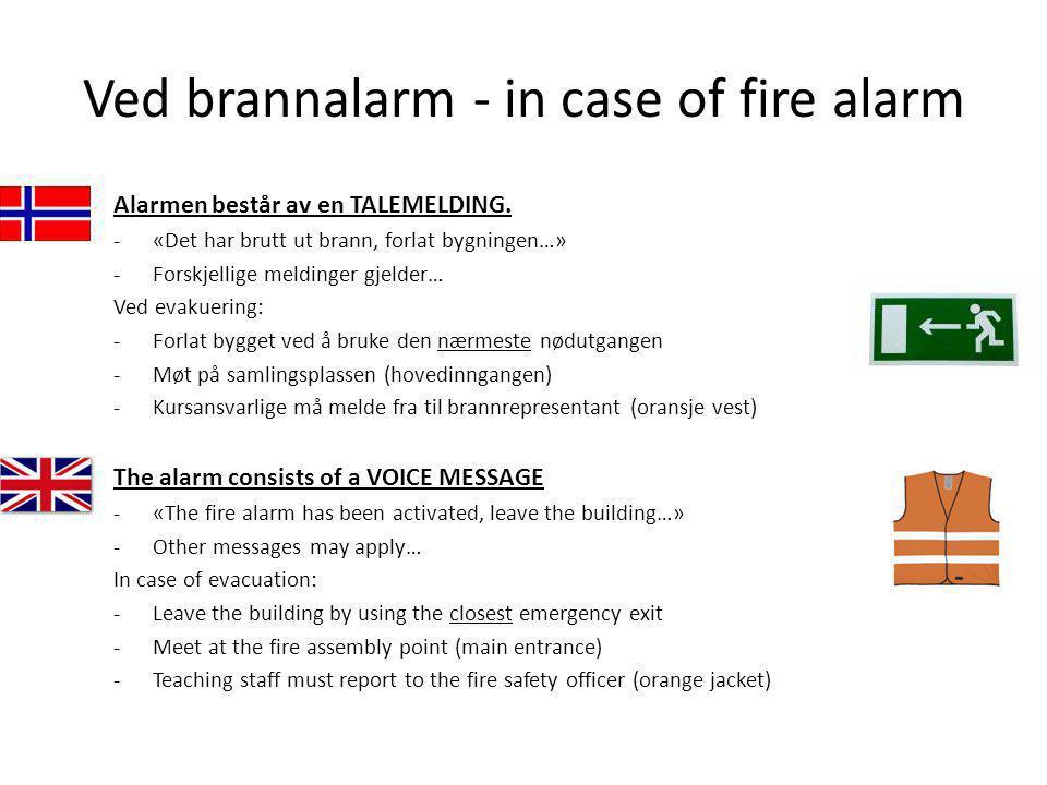 Ved brannalarm - in case of fire alarm Alarmen består av en TALEMELDING. -«Det har brutt ut brann, forlat bygningen…» -Forskjellige meldinger gjelder…