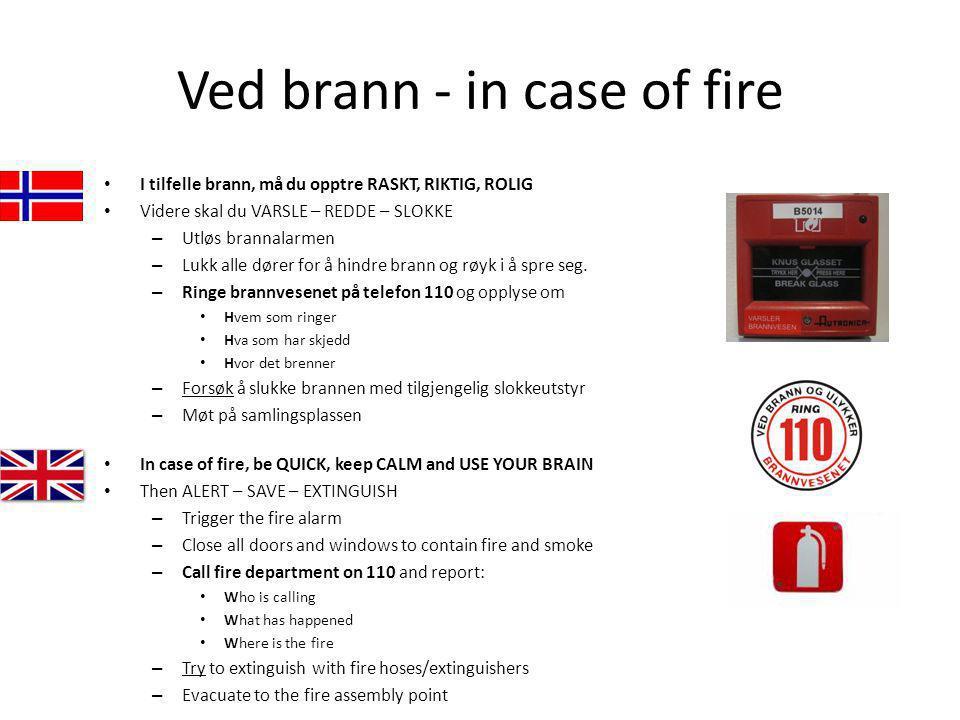 Ved brann - in case of fire I tilfelle brann, må du opptre RASKT, RIKTIG, ROLIG Videre skal du VARSLE – REDDE – SLOKKE – Utløs brannalarmen – Lukk all
