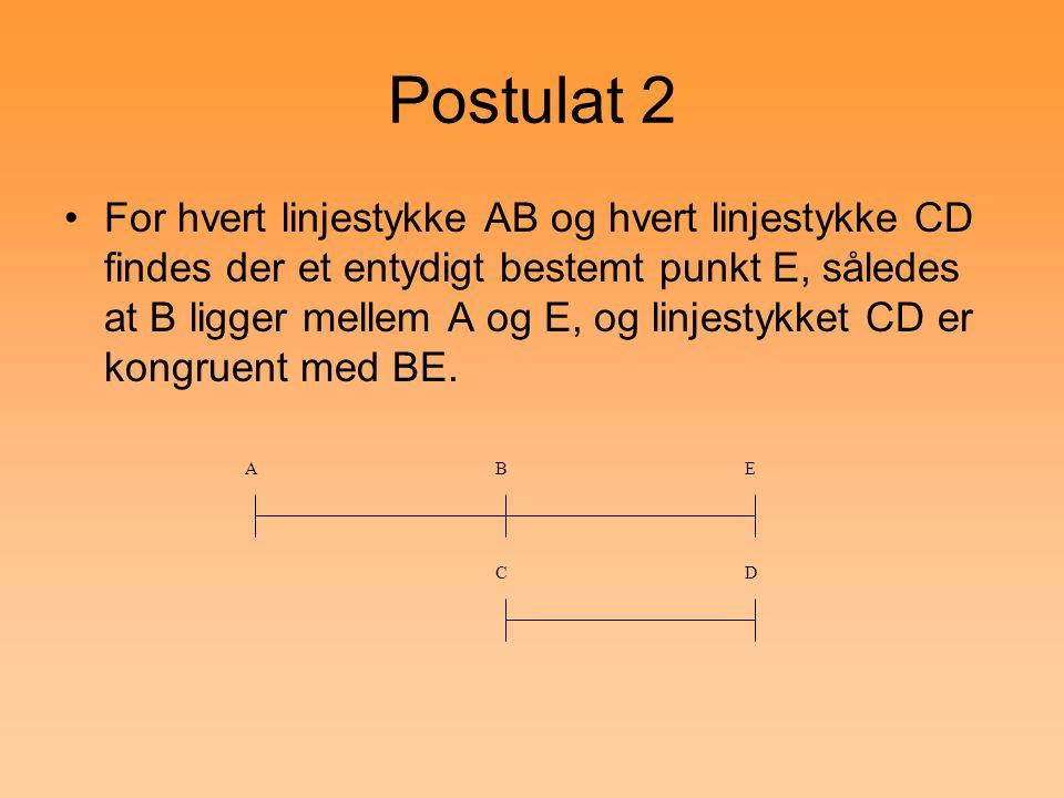 Postulat 2 For hvert linjestykke AB og hvert linjestykke CD findes der et entydigt bestemt punkt E, således at B ligger mellem A og E, og linjestykket CD er kongruent med BE.