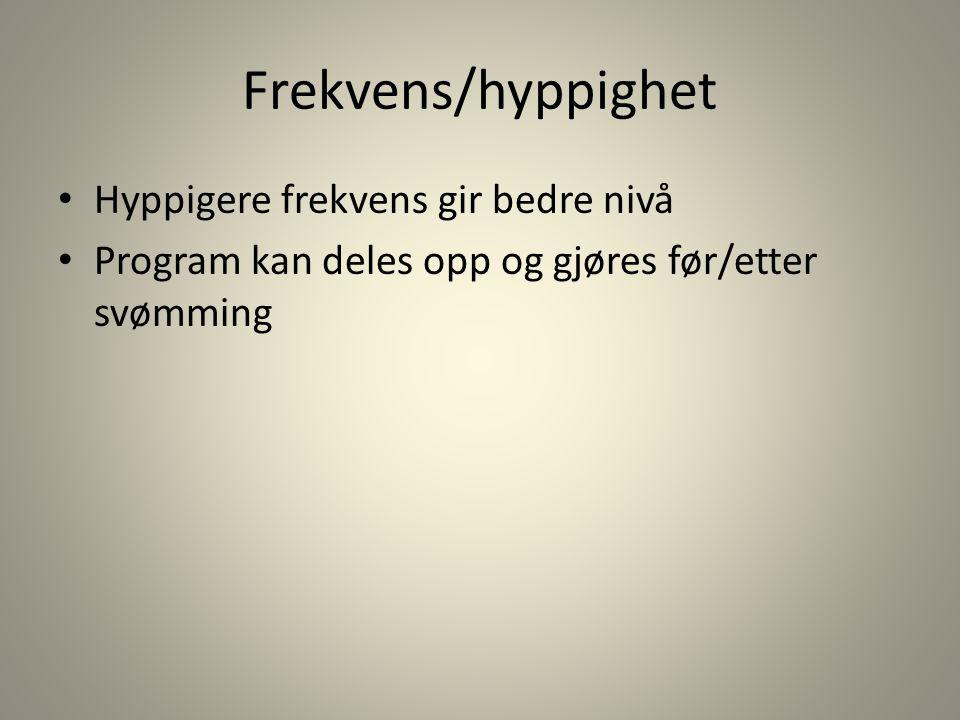 Frekvens/hyppighet Hyppigere frekvens gir bedre nivå Program kan deles opp og gjøres før/etter svømming