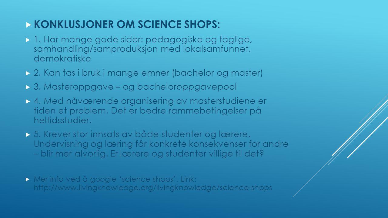 KONKLUSJONER OM SCIENCE SHOPS:  1.