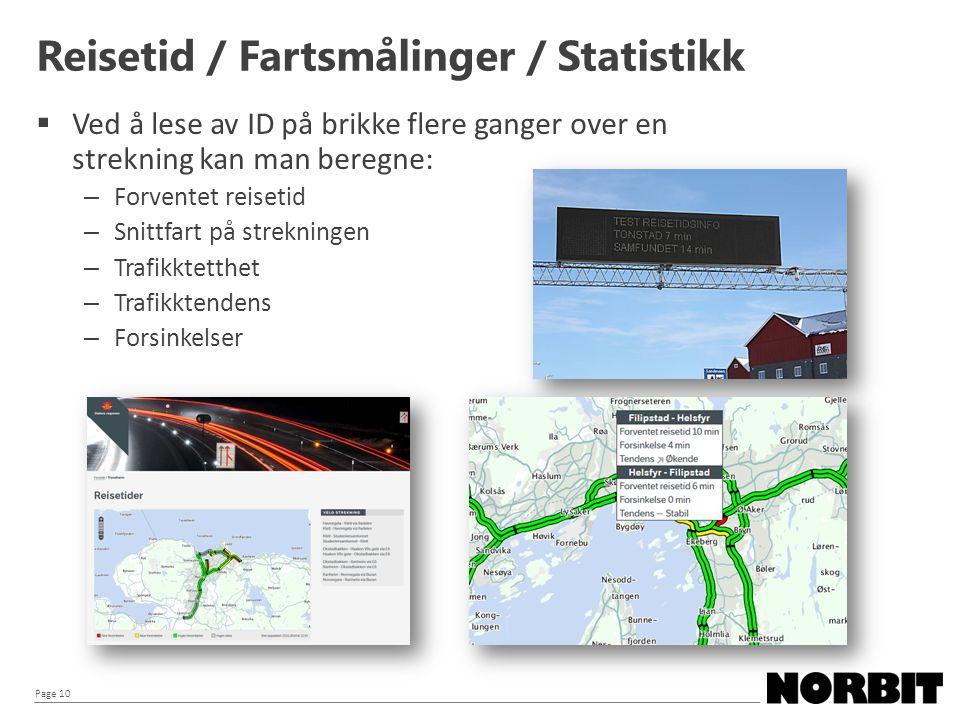 Page 10  Ved å lese av ID på brikke flere ganger over en strekning kan man beregne: – Forventet reisetid – Snittfart på strekningen – Trafikktetthet