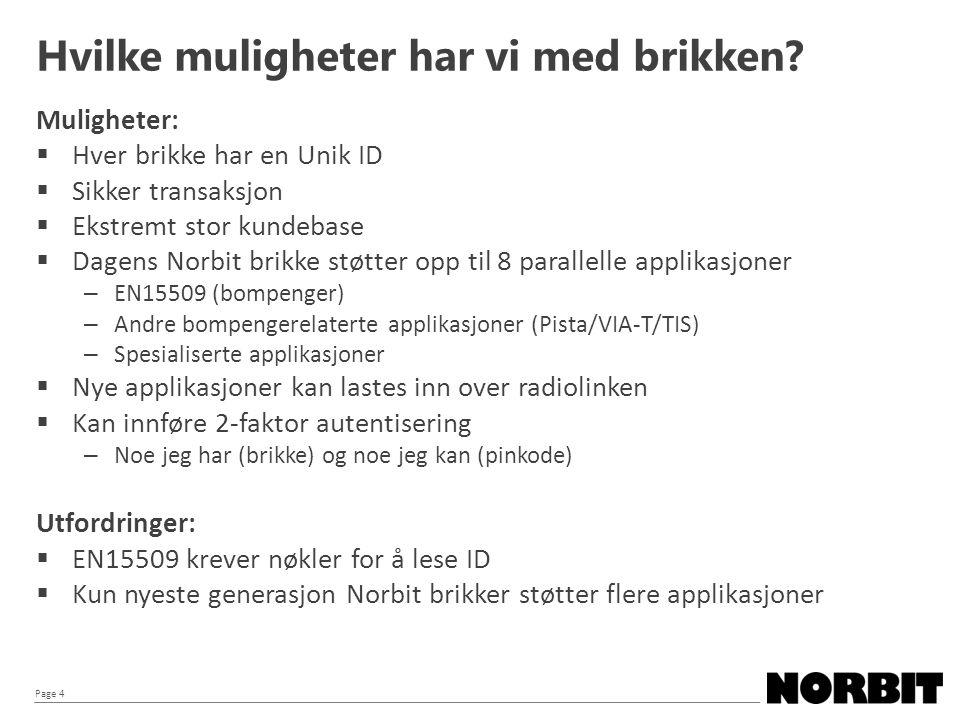 Page 4 Muligheter:  Hver brikke har en Unik ID  Sikker transaksjon  Ekstremt stor kundebase  Dagens Norbit brikke støtter opp til 8 parallelle app