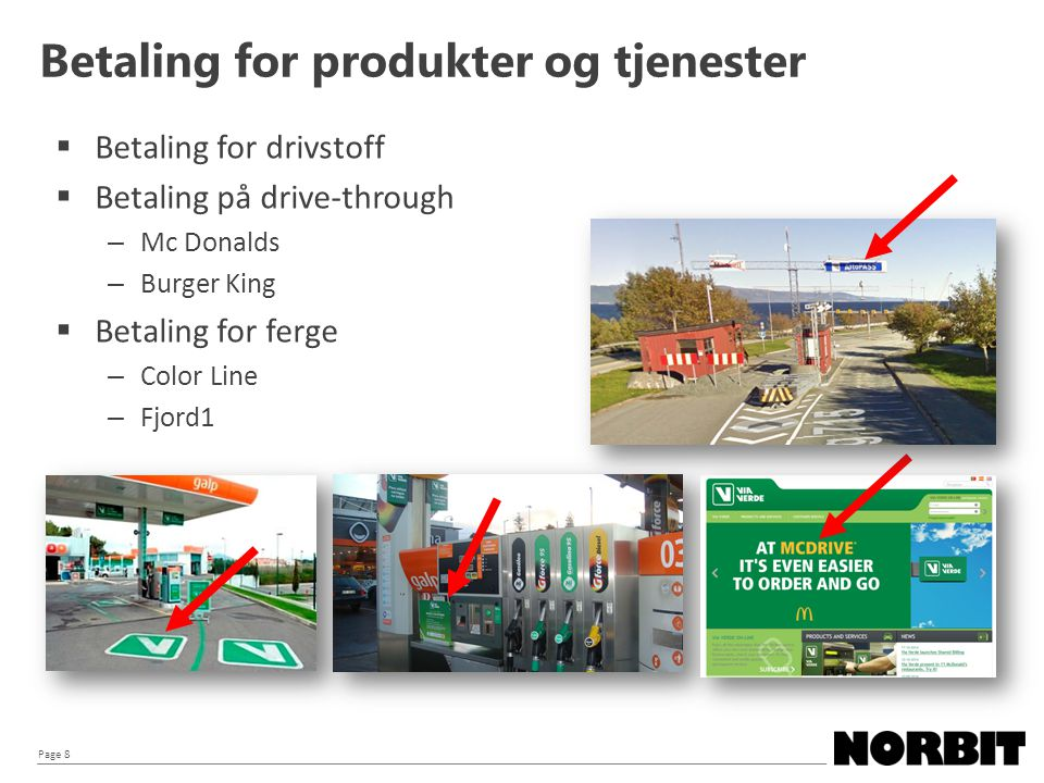 Page 8  Betaling for drivstoff  Betaling på drive-through – Mc Donalds – Burger King  Betaling for ferge – Color Line – Fjord1 Betaling for produkter og tjenester