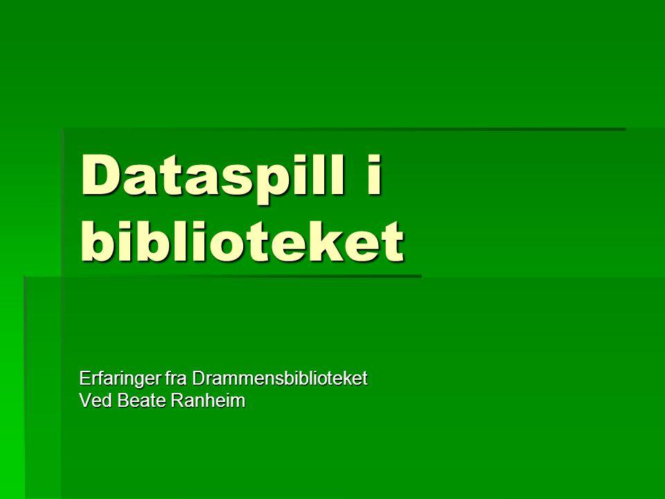 Dataspill i biblioteket Erfaringer fra Drammensbiblioteket Ved Beate Ranheim