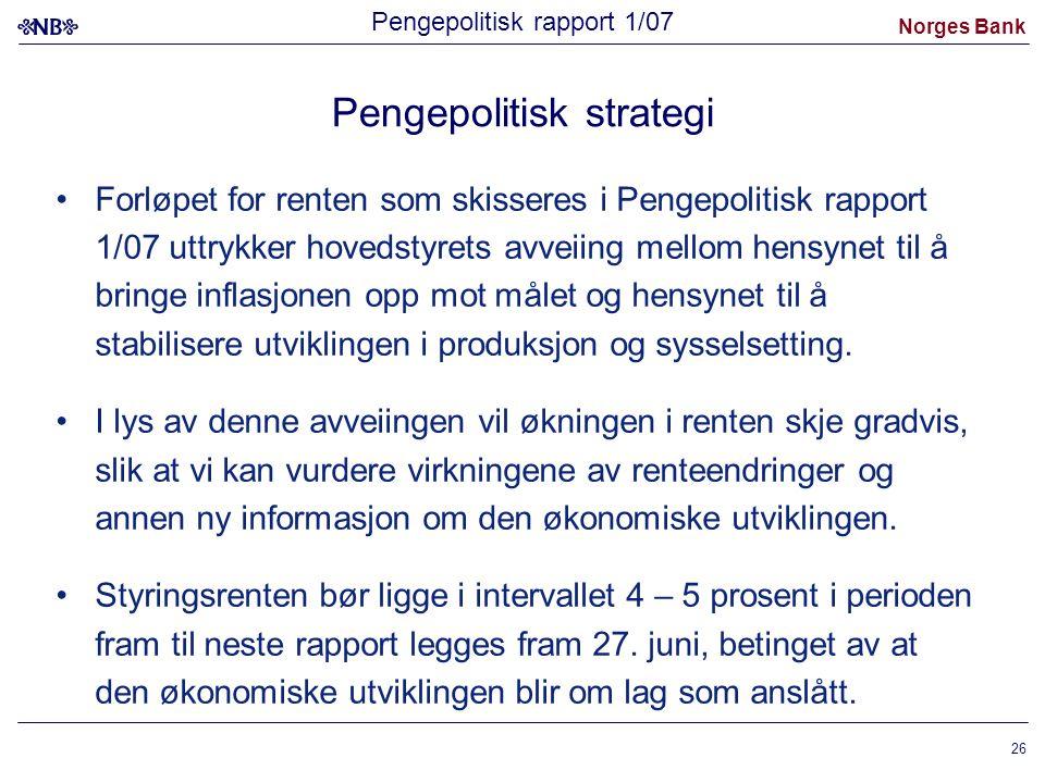 Norges Bank 26 Pengepolitisk strategi Forløpet for renten som skisseres i Pengepolitisk rapport 1/07 uttrykker hovedstyrets avveiing mellom hensynet til å bringe inflasjonen opp mot målet og hensynet til å stabilisere utviklingen i produksjon og sysselsetting.