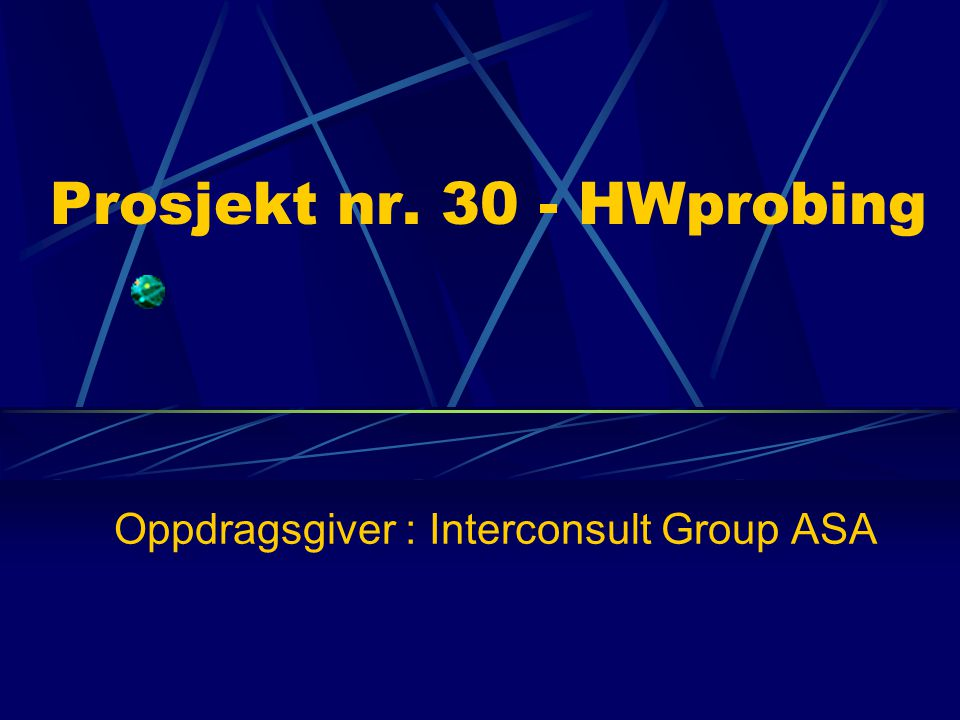 Prosjekt nr. 30 - HWprobing Oppdragsgiver : Interconsult Group ASA