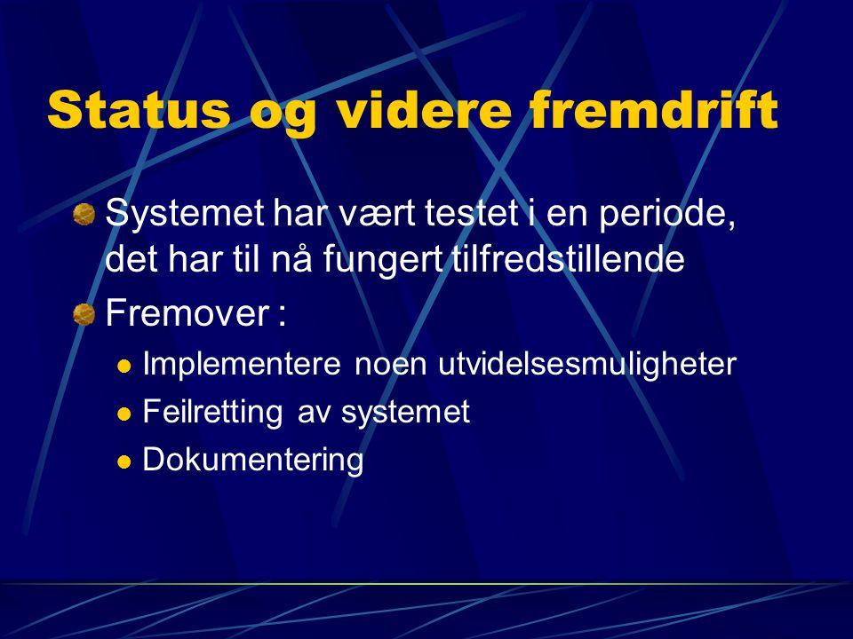 Status og videre fremdrift Systemet har vært testet i en periode, det har til nå fungert tilfredstillende Fremover : Implementere noen utvidelsesmulig