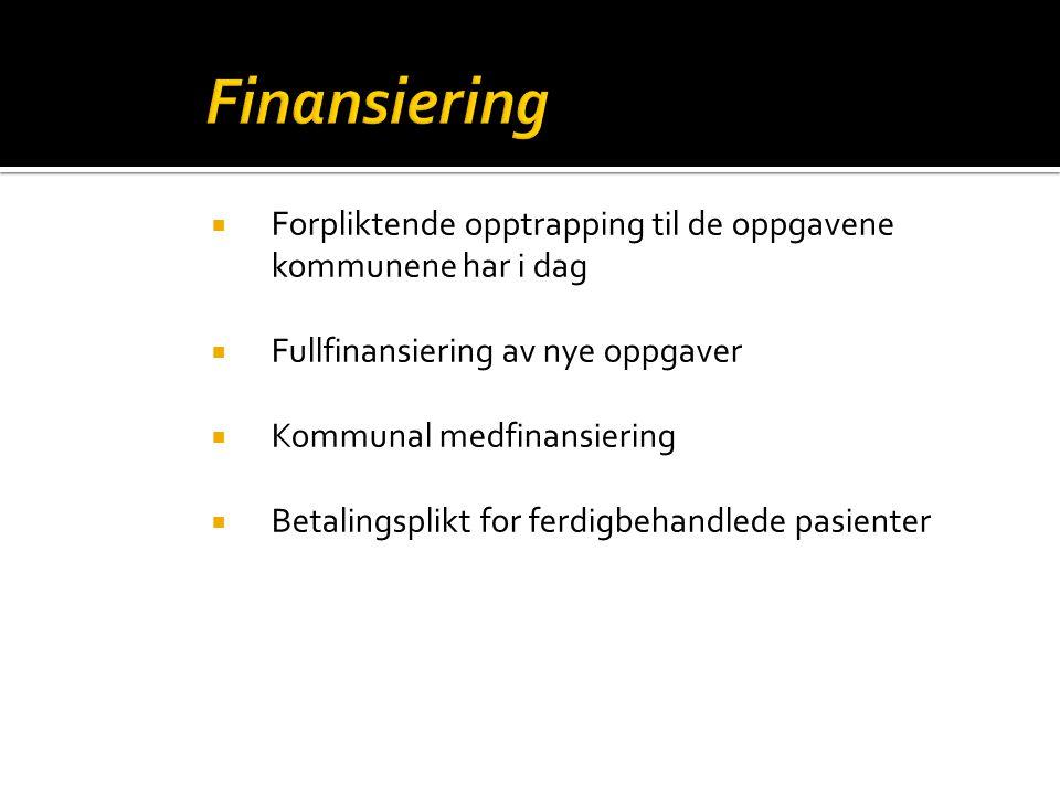  Forpliktende opptrapping til de oppgavene kommunene har i dag  Fullfinansiering av nye oppgaver  Kommunal medfinansiering  Betalingsplikt for ferdigbehandlede pasienter