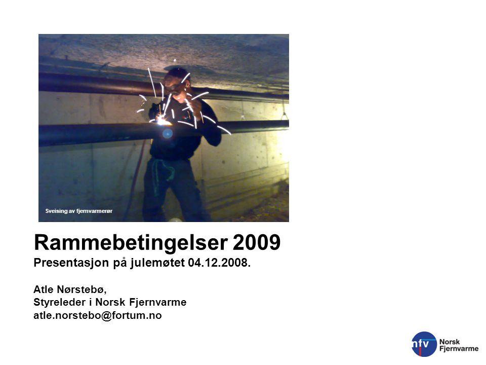 Rammebetingelser 2009 Presentasjon på julemøtet 04.12.2008. Atle Nørstebø, Styreleder i Norsk Fjernvarme atle.norstebo@fortum.no Sveising av fjernvarm