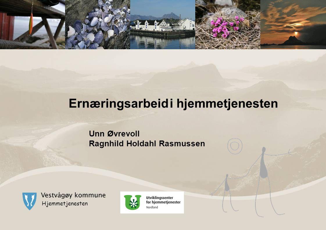 Hjemmetjenesten Ernæringsarbeid i hjemmetjenesten Unn Øvrevoll Ragnhild Holdahl Rasmussen