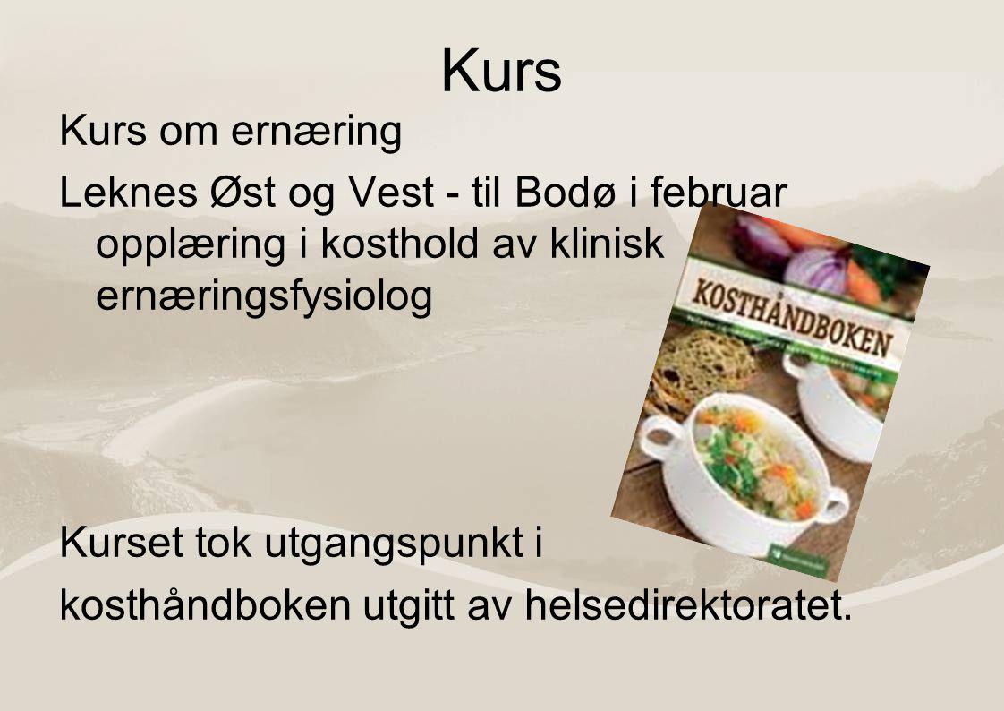 Kurs Kurs om ernæring Leknes Øst og Vest - til Bodø i februar opplæring i kosthold av klinisk ernæringsfysiolog Kurset tok utgangspunkt i kosthåndboken utgitt av helsedirektoratet.