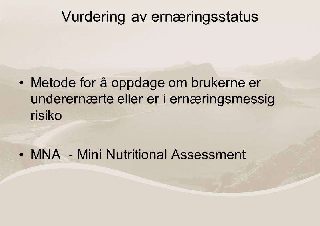 Vurdering av ernæringsstatus Metode for å oppdage om brukerne er underernærte eller er i ernæringsmessig risiko MNA - Mini Nutritional Assessment