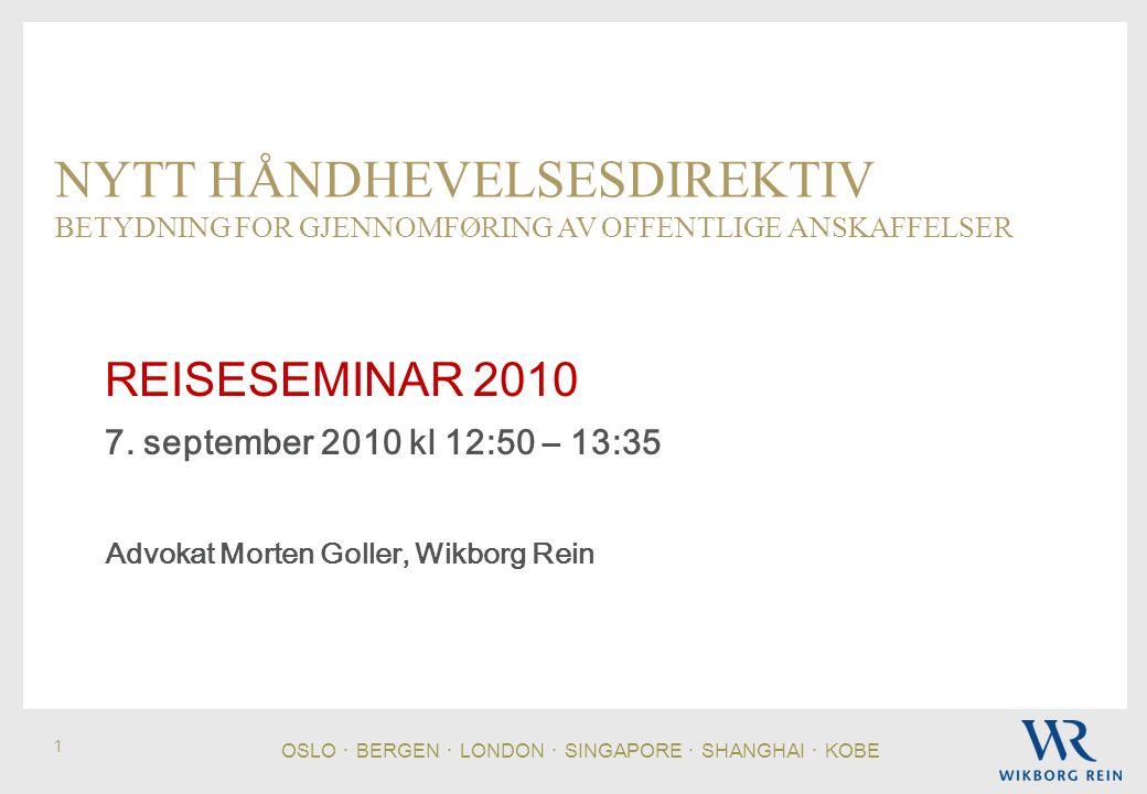 OSLO ・ BERGEN ・ LONDON ・ SINGAPORE ・ SHANGHAI ・ KOBE 1 NYTT HÅNDHEVELSESDIREKTIV BETYDNING FOR GJENNOMFØRING AV OFFENTLIGE ANSKAFFELSER REISESEMINAR 2010 7.