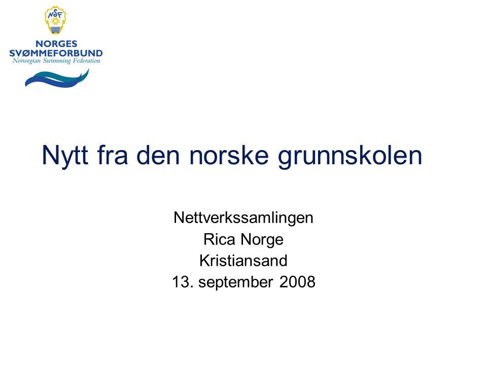 Nytt fra den norske grunnskolen Nettverkssamlingen Rica Norge Kristiansand 13. september 2008