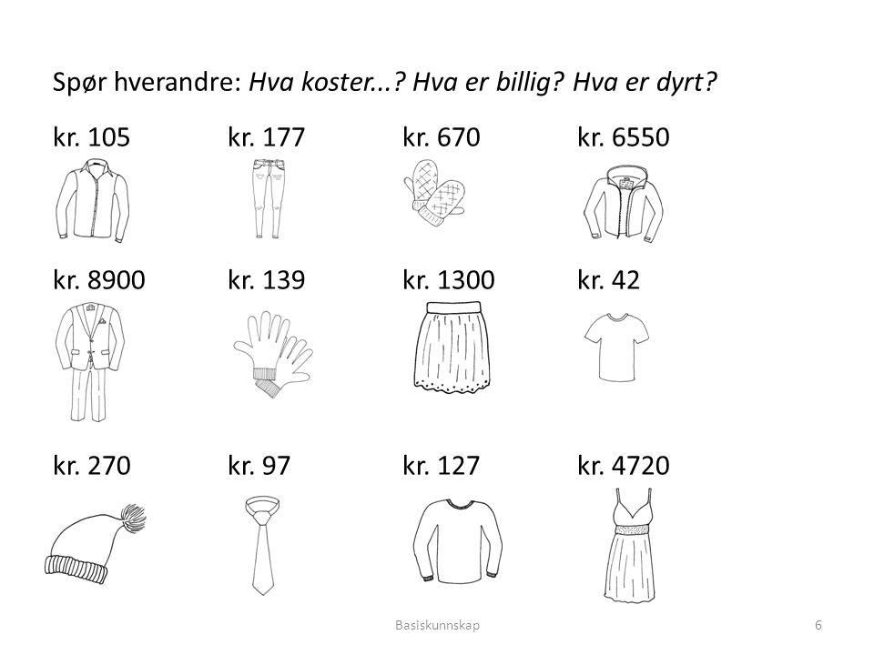 Spør hverandre: Hva koster...? Hva er billig? Hva er dyrt? kr. 105kr. 177kr. 670kr. 6550 kr. 8900kr. 139kr. 1300kr. 42 kr. 270kr. 97kr. 127kr. 4720 Ba