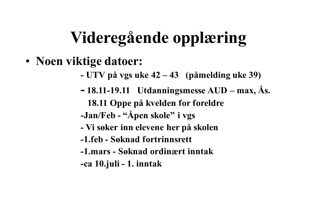Videregående opplæring Noen viktige datoer: - UTV på vgs uke 42 – 43 (påmelding uke 39) - 18.11-19.11 Utdanningsmesse AUD – max, Ås.