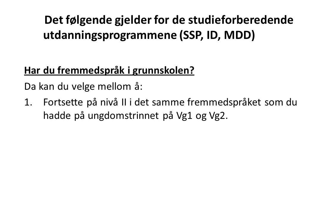 Det følgende gjelder for de studieforberedende utdanningsprogrammene (SSP, ID, MDD) Har du fremmedspråk i grunnskolen? Da kan du velge mellom å: 1.For