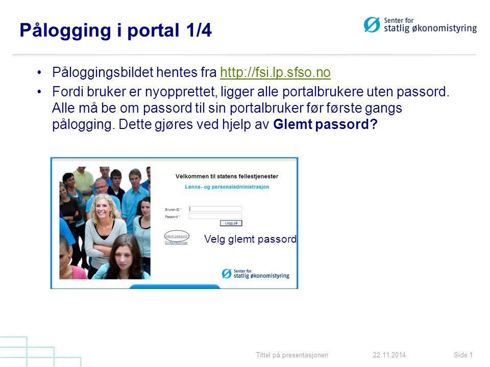 Tittel på presentasjonenSide 122.11.2014 Pålogging i portal 1/4 Påloggingsbildet hentes fra http://fsi.lp.sfso.nohttp://fsi.lp.sfso.no Fordi bruker er nyopprettet, ligger alle portalbrukere uten passord.