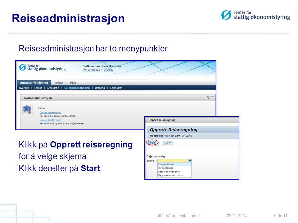 Tittel på presentasjonenSide 1122.11.2014 Reiseadministrasjon Reiseadministrasjon har to menypunkter Klikk på Opprett reiseregning for å velge skjema.