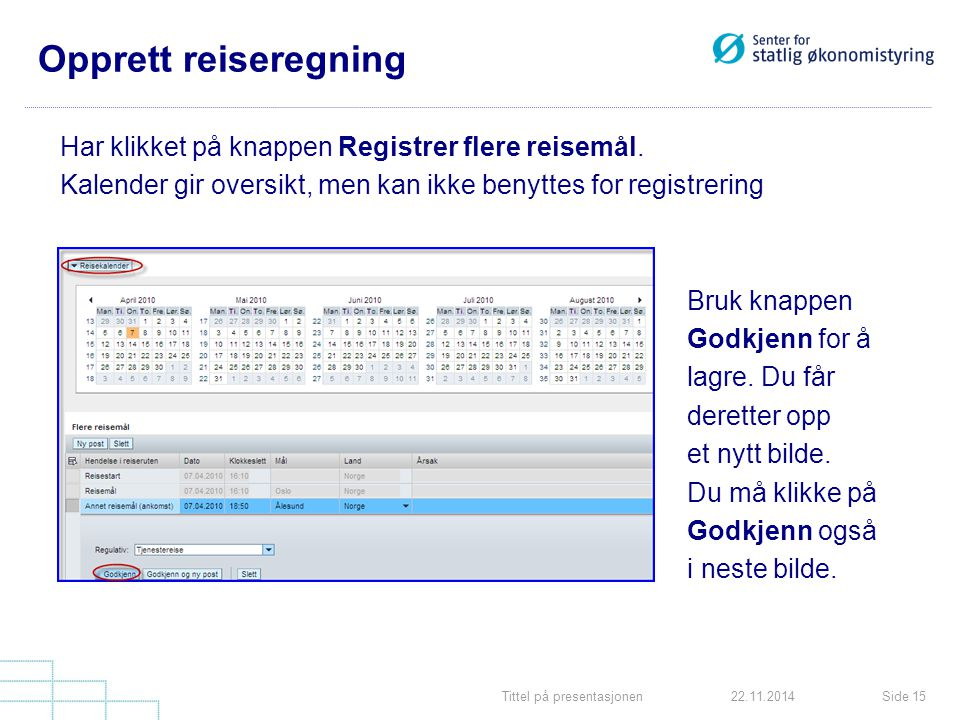 Tittel på presentasjonenSide 1522.11.2014 Opprett reiseregning Har klikket på knappen Registrer flere reisemål.