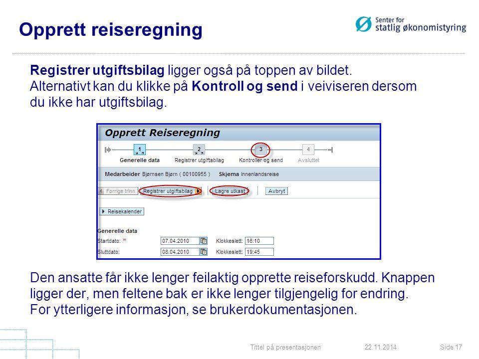 Tittel på presentasjonenSide 1722.11.2014 Opprett reiseregning Registrer utgiftsbilag ligger også på toppen av bildet.